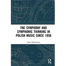 The Symphony and Symphonic Thinking in Polish Music Since 1956 (English Edition)