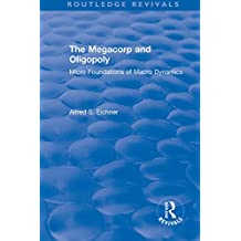 Revival: The Megacorp and Oligopoly: Micro Foundations of Macro Dynamics (1981) (Routledge Revivals) (English Edition)