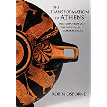 The Transformation of Athens: Painted Pottery and the Creation of Classical Greece (Martin Classical Lectures) (English Edition)