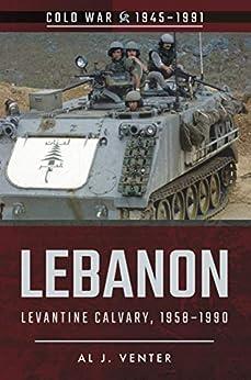 """""""Lebanon: Levantine Calvary, 1958–1990 (Cold War, 1945–1991) (English Edition)"""",作者:[Al J. Venter]"""