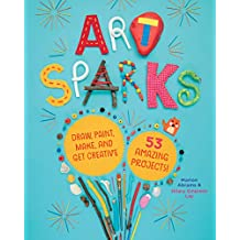 Art Sparks: Draw, Paint, Make, and Get Creative with 53 Amazing Projects! (English Edition)