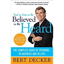 You've Got to Be Believed to Be Heard: The Complete Book of Speaking . . . in Business and in Life! (English Edition)