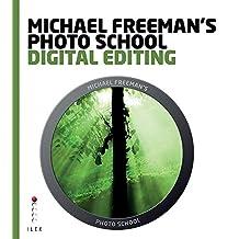 Michael Freeman's Photo School: Digital Editing