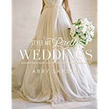 Style Me Pretty Weddings: Inspiration and Ideas for an Unforgettable Celebration (English Edition)