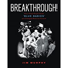 "Breakthrough!: How Three People Saved ""Blue Babies"" and Changed Medicine Forever (English Edition)"