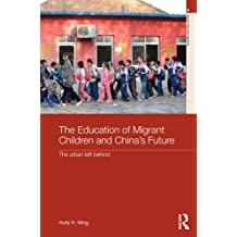 The Education of Migrant Children and China's Future: The Urban Left Behind (Routledge Studies in Asia's Transformations) (English Edition)