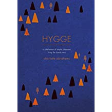 Hygge: A Celebration of Simple Pleasures. Living the Danish Way. (English Edition)