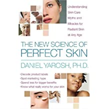 The New Science of Perfect Skin: Understanding Skin Care Myths and Miracles For Radiant Skin at Any Age (English Edition)