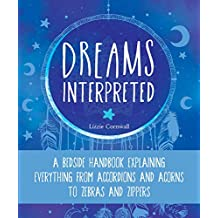 Dreams Interpreted: A Bedside Handbook Explaining Everything from Accordions and Acorns to Zebras and Zippers (English Edition)
