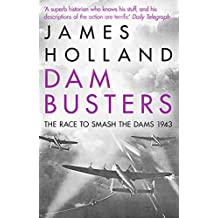Dam Busters: The Race to Smash the Dams, 1943 (English Edition)