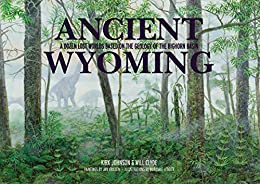 """""""Ancient Wyoming: A Dozen Lost Worlds Based on the Geology of the Bighorn Basin (English Edition)"""",作者:[Kirk Johnson, Will Clyde]"""