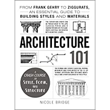 Architecture 101: From Frank Gehry to Ziggurats, an Essential Guide to Building Styles and Materials (Adams 101) (English Edition)