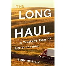 The Long Haul: A Trucker's Tales of Life on the Road (English Edition)