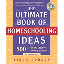 The Ultimate Book of Homeschooling Ideas: 500+ Fun and Creative Learning Activities for Kids Ages 3-12 (Prima Home Learning Library) (English Edition)