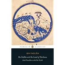 Ibn Fadlan and the Land of Darkness: Arab Travellers in the Far North (Penguin Classics) (English Edition)