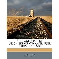 Bijdragen Tot de Geschiedenis Van Overijssel, Parts 1879-1880
