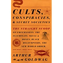 Cults, Conspiracies, and Secret Societies: The Straight Scoop on Freemasons, the Illmuniati, Skull & Bones, Black Helicopters, teh New World Order, and Many, Many More (English Edition)