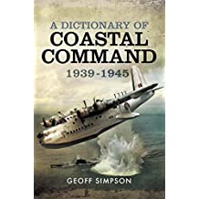 A Dictionary of Coastal Command 1939 - 1945 (English Edition)
