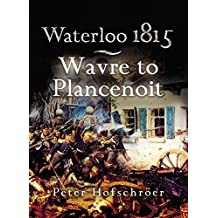 Waterloo 1815: Wavre to Plancenoit: Wavre, Plancenoit and the Race to Paris (English Edition)
