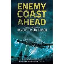 Enemy Coast Ahead: The Illustrated Memoir of Dambuster Guy Gibson (English Edition)