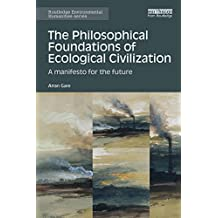 The Philosophical Foundations of Ecological Civilization: A manifesto for the future (Routledge Environmental Humanities) (English Edition)