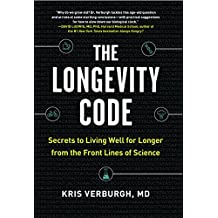 The Longevity Code: Secrets to Living Well for Longer from the Front Lines of Science (English Edition)