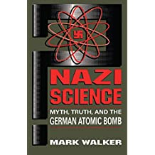 Nazi Science: Myth, Truth, And The German Atomic Bomb (English Edition)