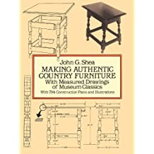 Making Authentic Country Furniture: With Measured Drawings of Museum Classics (Dover Woodworking) (English Edition)