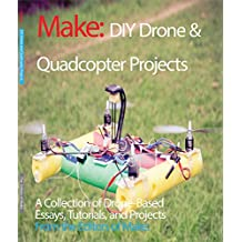 DIY Drone and Quadcopter Projects: A Collection of Drone-Based Essays, Tutorials, and Projects (Make) (English Edition)