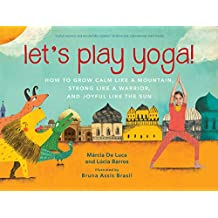 Let's Play Yoga!: How to Grow Calm Like a Mountain, Strong Like a Warrior, and Joyful Like the Sun (English Edition)