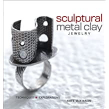 Sculptural Metal Clay Jewelry: Techniques and Explorations (English Edition)