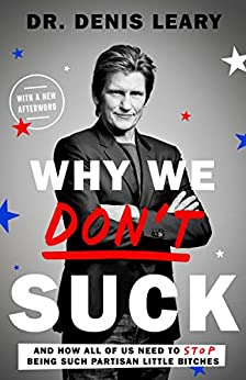 """""""Why We Don't Suck: And How All of Us Need to Stop Being Such Partisan Little Bitches (English Edition)"""",作者:[Leary, Denis]"""