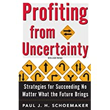 Profiting From Uncertainty: Strategies for Succeeding No Matter What the Future Brings (English Edition)