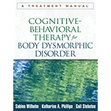 Cognitive-Behavioral Therapy for Body Dysmorphic Disorder: A Treatment Manual (English Edition)
