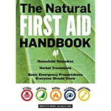 The Natural First Aid Handbook: Household Remedies, Herbal Treatments, and Basic Emergency Preparedness Everyone Should Know (English Edition)