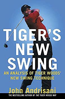 """""""Tiger's New Swing: An Analysis of Tiger Woods' New Swing Technique (English Edition)"""",作者:[Andrisani, John]"""