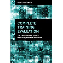 Complete Training Evaluation: The Comprehensive Guide to Measuring Return on Investment (English Edition)