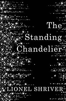 """""""The Standing Chandelier: A Novella (English Edition)"""",作者:[Shriver, Lionel]"""