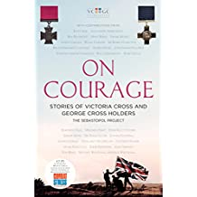 On Courage: Stories of Victoria Cross and George Cross Holders (English Edition)