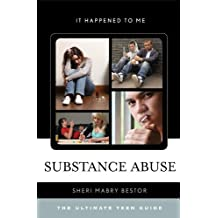 Substance Abuse: The Ultimate Teen Guide (It Happened to Me Book 36) (English Edition)