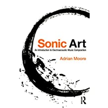 Sonic Art: An Introduction to Electroacoustic Music Composition (English Edition)