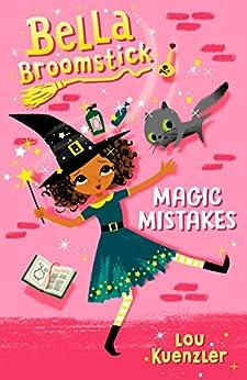 """Bella Broomstick #1: Magic Mistakes (English Edition)"",作者:[Kuenzler, Lou]"