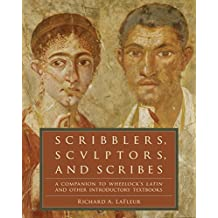 Scribblers, Sculptors, and Scribes: A Companion to Wheelock's Latin and Other Introductory Textbooks (English Edition)