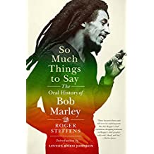 So Much Things to Say: The Oral History of Bob Marley (English Edition)