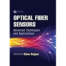 Optical Fiber Sensors: Advanced Techniques and Applications (Devices, Circuits, and Systems Book 36) (English Edition)