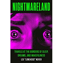 Nightmareland: Travels at the Borders of Sleep, Dreams, and Wakefulness (English Edition)