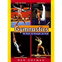 Gymnastics: The Trials, the Triumphs, the Truth (English Edition)