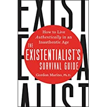 The Existentialist's Survival Guide: How to Live Authentically in an Inauthentic Age (English Edition)