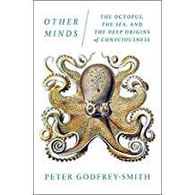 Other Minds: The Octopus, the Sea, and the Deep Origins of Consciousness (English Edition)