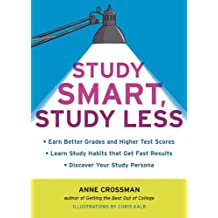 Study Smart, Study Less: Earn Better Grades and Higher Test Scores, Learn Study Habits That Get Fast Results, and Discover Your Study Persona (English Edition)